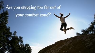 Are you stepping too far out of your comfort zone