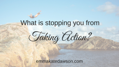 What is stopping you from taking action?